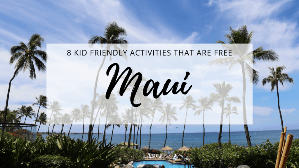 Maui - 8 Kid Friendly Activities in Maui that are FREE