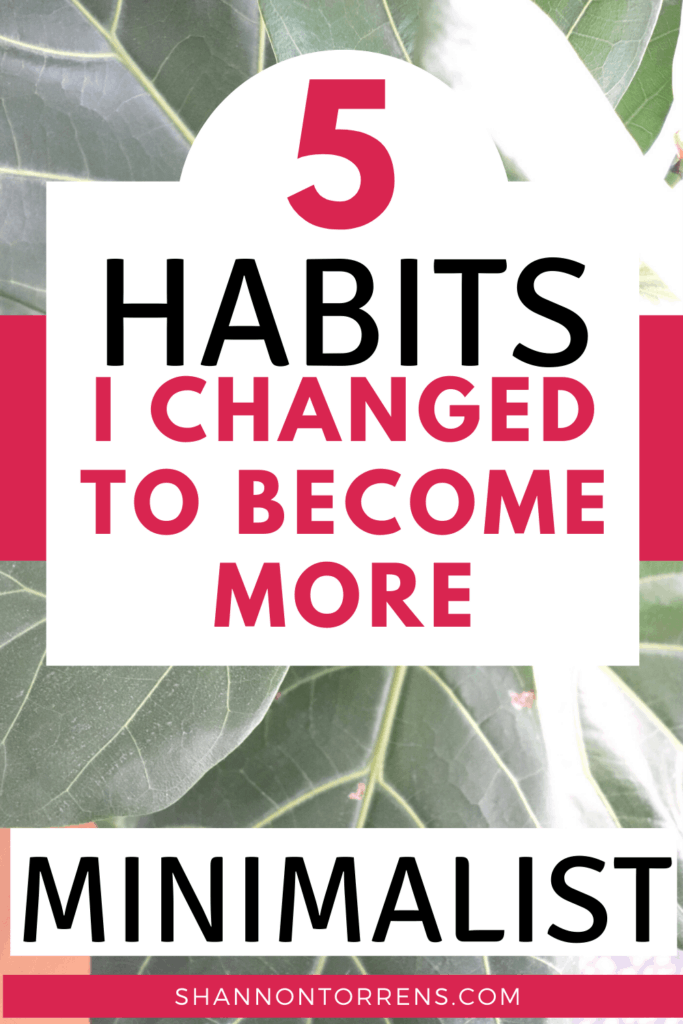 5 HABITS I CHANGED TO BECOME MORE MINIMALIST