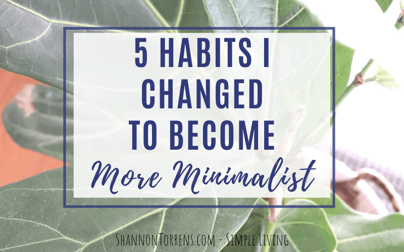 habits I changed to become more minimalist