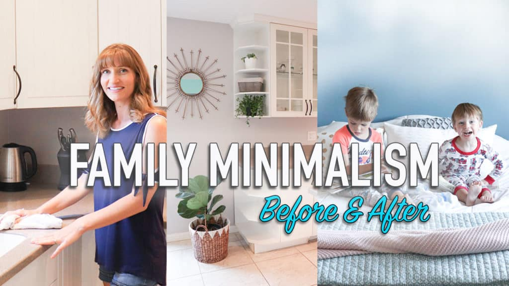 How To Be A Minimalist With A Family - BEFORE AND AFTER MINIMALISM