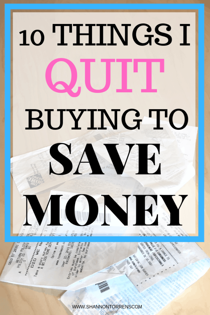10 Things I Quit Buying to Save Money - Shannon Torrens