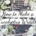 How to Make a Eucalyptus Wreath DIY