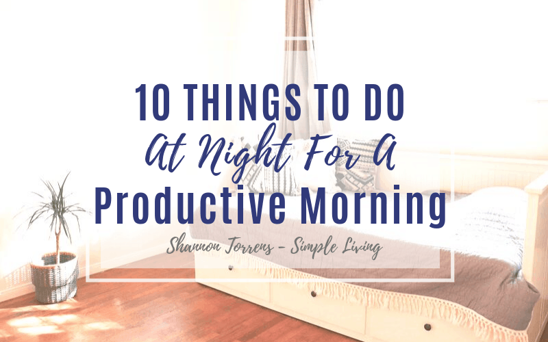 10 Things to do at night for a Productive Morning