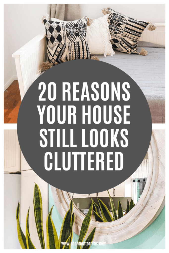 20 REASONS YOUR HOUSE STILL LOOKS CLUTTERED
