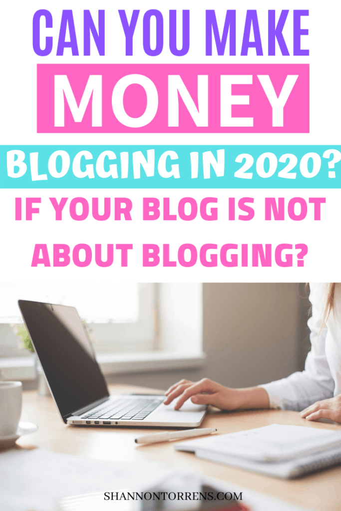 CAN YOU STILL MAKE MONEY BLOGGING IN 2020 IF YOUR BLOG IS NOT ABOUT BLOGGING