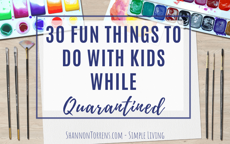 30 fun things to do with kids while quarantined