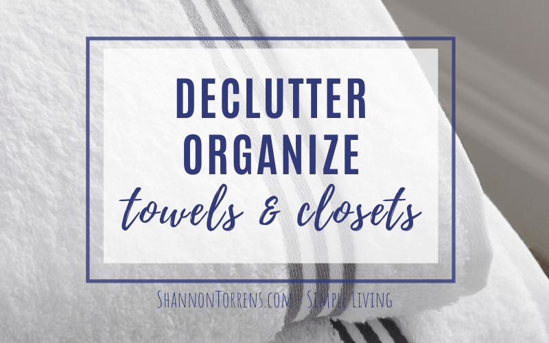 declutter and organize towels and closets