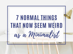 7 Normal Things That Now Seem Weird as a Minimalist