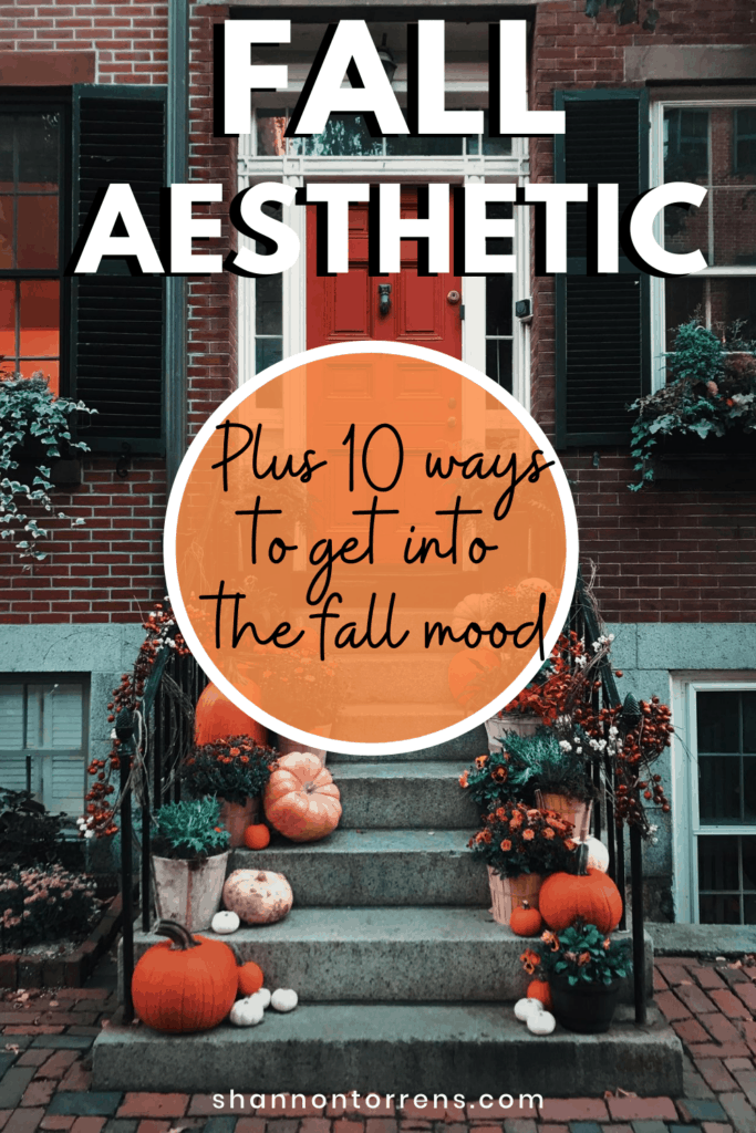 Fall Aesthetic Plus 10 Ways To Get In the Mood for Fall