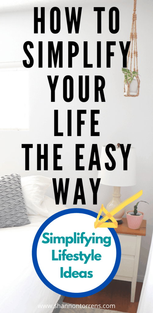 How to Simplify Your Life [Simplifying Lifestyle Ideas]