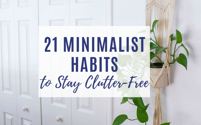 21 minimalist habits for a clutter free life