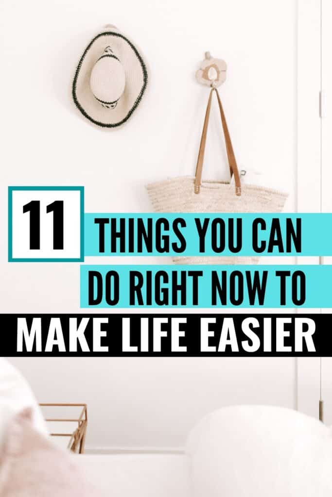 11 Things you Can Do Right Now to Make Life Easier