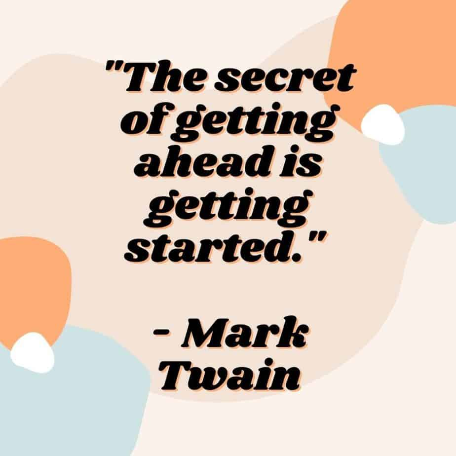 """""""The secret of getting ahead is getting started."""" - Mark Twain"""
