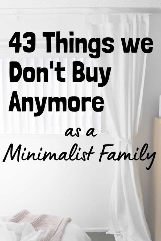 43 things we don't buy anymore as a minimalist family