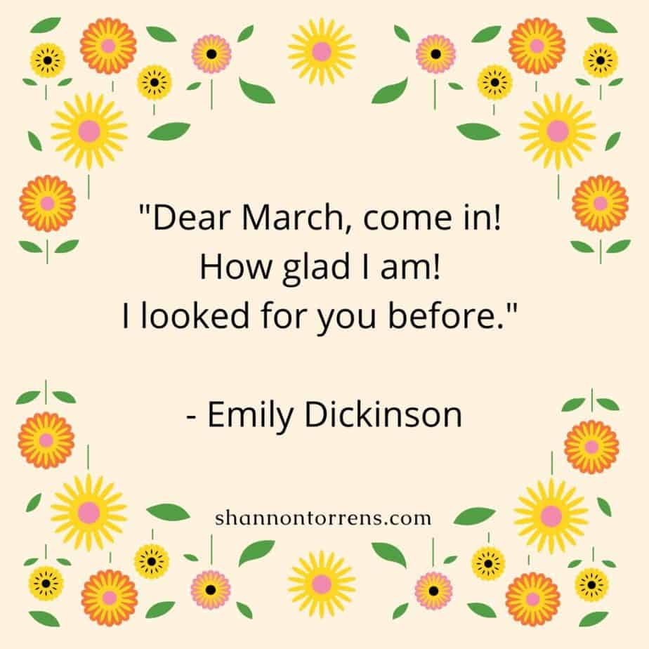 """""""Dear March, come in! How glad I am! I looked for you before."""" - Emily Dickinson"""