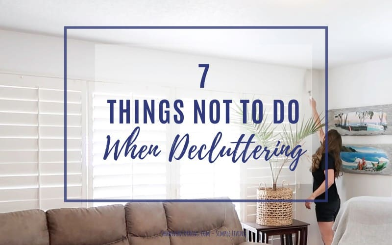 7 things not to do when decluttering