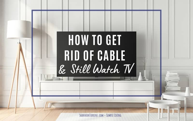 how to get rid of cable TV